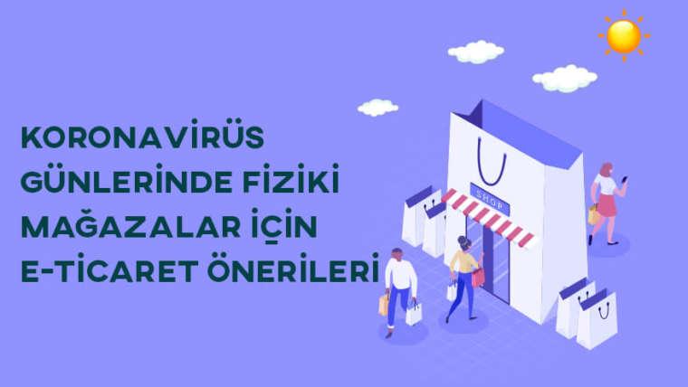 Koronavirüs Günlerinde Fiziki Mağazalar İçin E-Ticaret Önerileri
